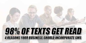 98%-Of-Texts-Get-Read-4-Reasons-Your-Business-Should-Incorporate-SMS