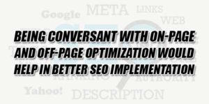 Being-Conversant-With-On-Page-And-Off-Page-Optimization-Would-Help-In-Better-SEO-Implementation