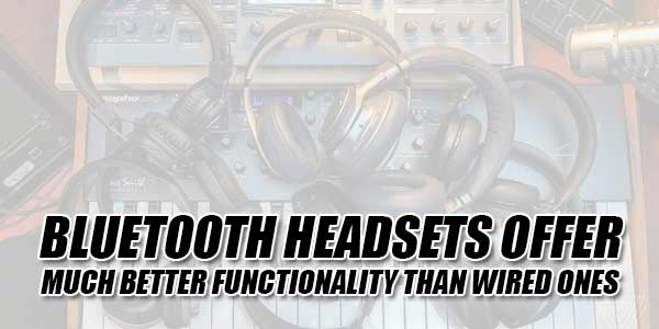 Bluetooth-Headsets-Offer-Much-Better-Functionality-Than-Wired-Ones