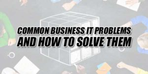 Common-Business-IT-Problems---And-How-To-Solve-Them