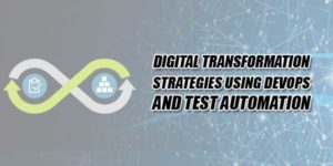 Digital-Transformation-Strategies-Using-DevOps-And-Test-Automation