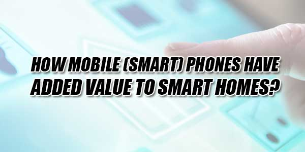 How-Mobile-(Smart)-Phones-Have-Added-Value-To-Smart-Homes