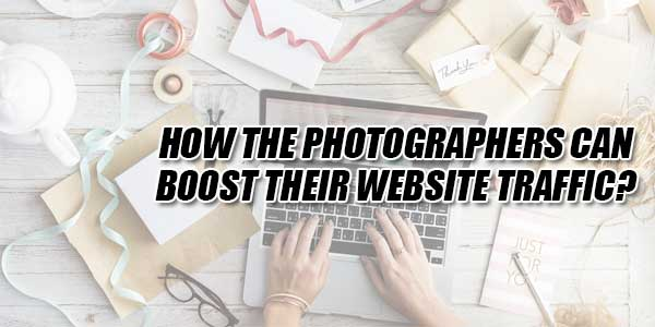 How-The-Photographers-Can-Boost-Their-Website-Traffic