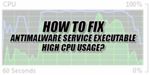 How-To-Fix-Antimalware-Service-Executable-High-CPU-Usage