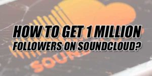 How-To-Get-1-Million-Followers-On-SoundCloud