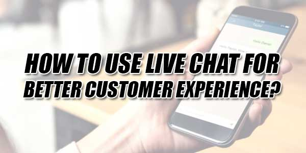 How-To-Use-Live-Chat-For-Better-Customer-Experience