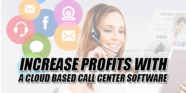 Increase-Profits-With-A-Cloud-Based-Call-Center-Software