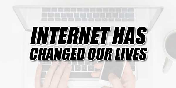 Internet-Has-Changed-Our-Lives