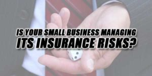 Is-Your-Small-Business-Managing-Its-Insurance-Risks