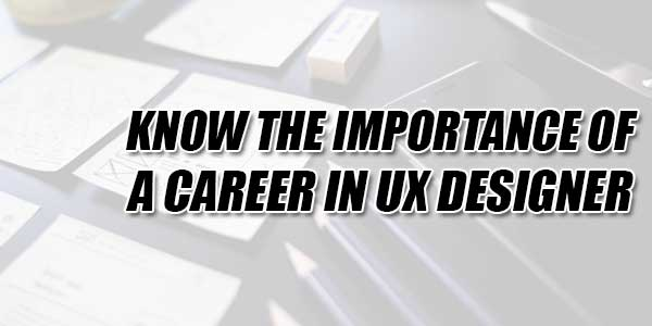Know-The-Importance-Of-A-Career-In-UX-Designer