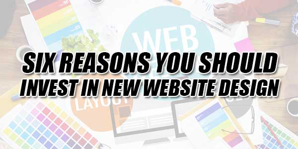Six-Reasons-You-Should-Invest-In-New-Website-Design