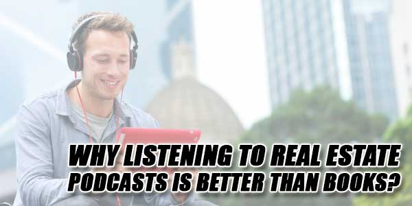Why-Listening-To-Real-Estate-Podcasts-Is-Better-Than-Books