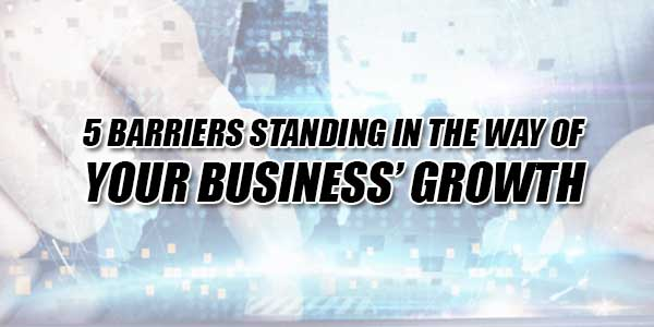 5-Barriers-Standing-In-The-Way-Of-Your-Business'-Growth
