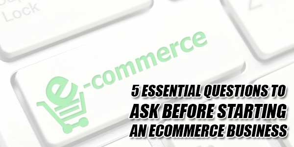 5-Essential-Questions-To-Ask-Before-Starting-An-Ecommerce-Business