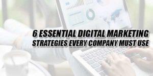 6-Essential-Digital-Marketing-Strategies-Every-Company-Must-Use