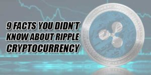 9-Facts-You-Didn't-Know-About-Ripple-Cryptocurrency