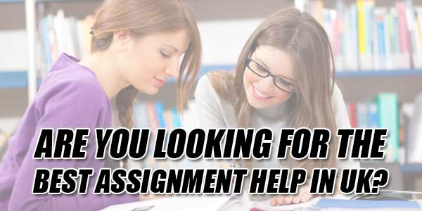 Are-You-Looking-For-The-Best-Assignment-Help-In-UK