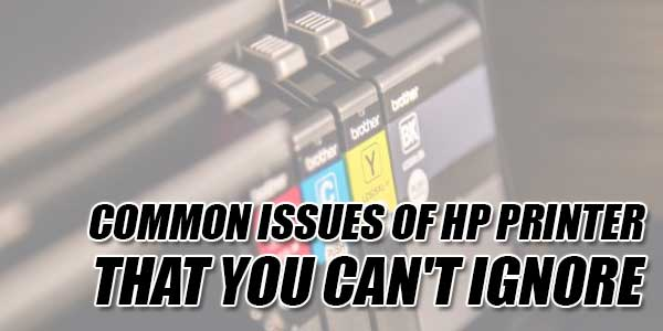 Common-Issues-Of-HP-Printer-That-You-Can't-Ignore