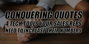 Conquering-Quotes--4-Tech-Tools-Your-Sales-Reps-Need-To-Increase-Their-Numbers