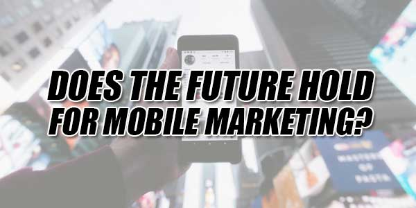 Does-The-Future-Hold-For-Mobile-Marketing