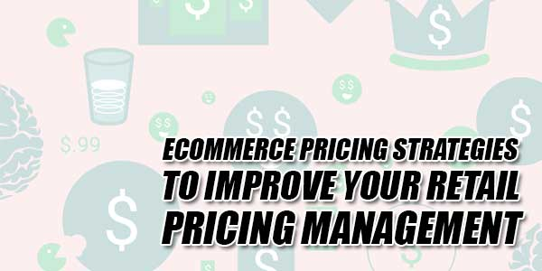ECommerce-Pricing-Strategies-To-Improve-Your-Retail-Pricing-Management