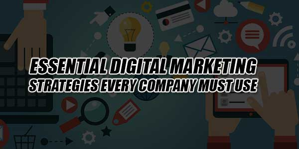 Essential-Digital-Marketing-Strategies-Every-Company-Must-Use