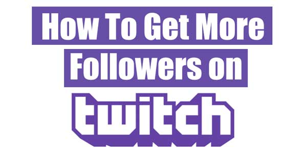 How-To-Get-More-Followers-On-Twitch