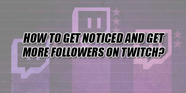 How-To-Get-Noticed-And-Get-More-Followers-On-Twitch