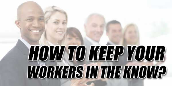 How-To-Keep-Your-Workers-In-The-Know