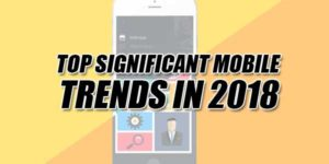Top-Significant-Mobile-Trends-In-2018