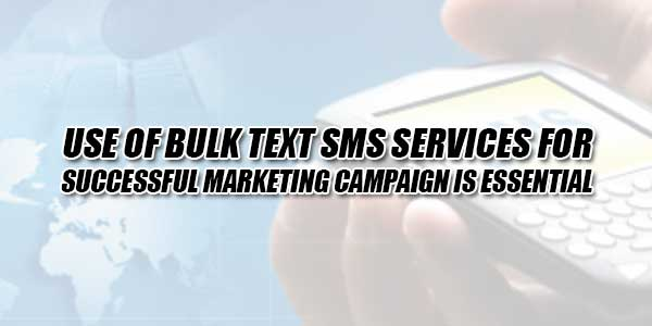 Use-Of-Bulk-Text-SMS-Services-For-Successful-Marketing-Campaign-Is-Essential