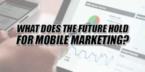 What-Does-The-Future-Hold-For-Mobile-Marketing
