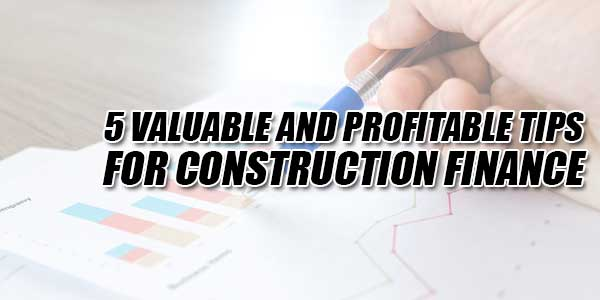 5-Valuable-And-Profitable-Tips-For-Construction-Finance