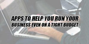 Apps-To-Help-You-Run-Your-Business-Even-On-A-Tight-Budget