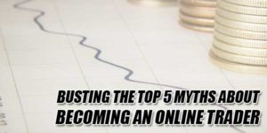 Busting-The-Top-5-Myths-About-Becoming-An-Online-Trader