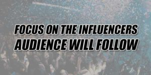 Focus-On-The-Influencers-Audience-Will-Follow
