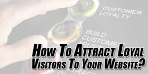 How-To-Attract-Loyal-Visitors-To-Your-Website