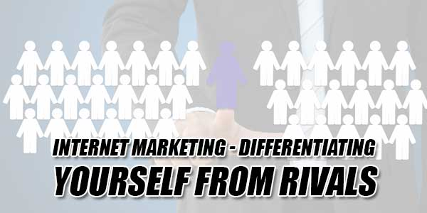 Internet-Marketing-Differentiating-Yourself-From-Rivals