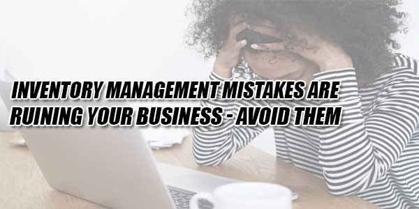 Inventory-Management-Mistakes-Are-Ruining-Your-Business---Avoid-Them