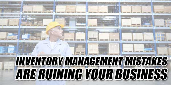Inventory-Management-Mistakes-Are-Ruining-Your-Business