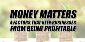 Money-Matters--4-Factors-That-Keep-Businesses-From-Being-Profitable