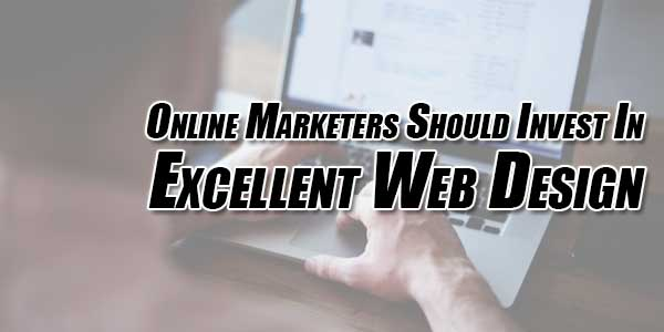 Online-Marketers-Should-Invest-In-Excellent-Web-Design