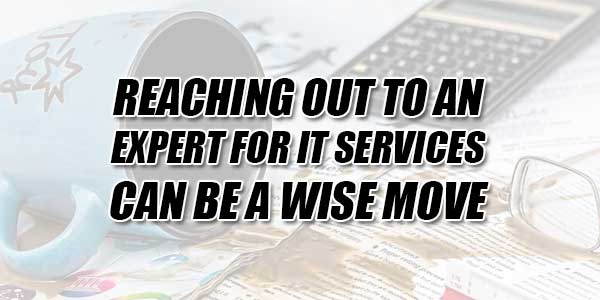 Reaching-Out-To-An-Expert-For-IT-Services-Can-Be-A-Wise-Move