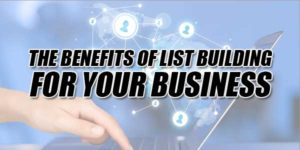 The-Benefits-Of-List-Building-For-Your-Business