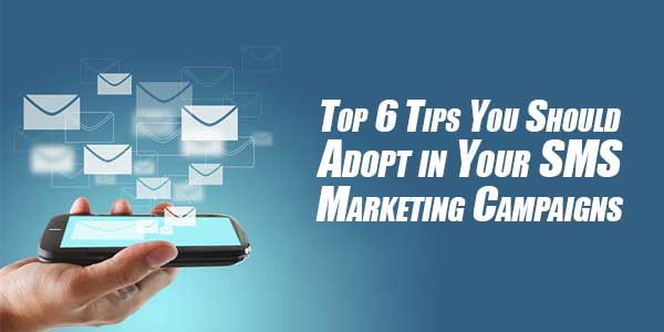 Top-6-Tips-You-Should-Adopt-in-Your-SMS-Marketing-Campaigns