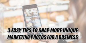 3-Easy-Tips-To-Snap-More-Unique-Marketing-Photos-For-A-Business