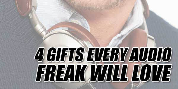 4-Gifts-Every-Audio-Freak-Will-Love