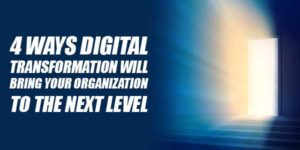 4-Ways-Digital-Transformation-Will-Bring-Your-Organization-To-The-Next-Level