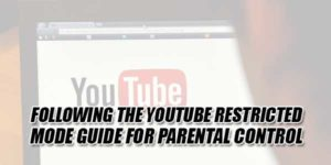 Following-The-YouTube-Restricted-Mode-Guide-For-Parental-Control