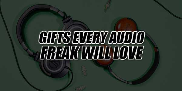Gifts-Every-Audio-Freak-Will-Love